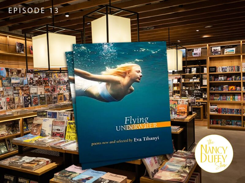Ep. 13, The Nancy Duffy Show, Flying Under Water with Eva Tihanyi and John Porter
