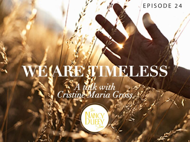 Ep 20. The Nancy Duffy Show, In Life or Death, We Are Timeless – An Insightful Interview with Author, Christine Maria Gross