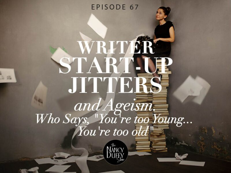 """Episode 67, The Nancy Duffy Show, The Way You Talk; Startup Jitters + Ageism: Who Says, """"You're too Young, You're too old"""""""