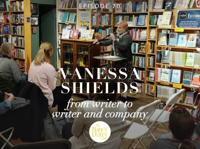 Episode 70. The Nancy Duffy Show. Transitioning from Writer to Writer and Company. A Talk with Vanessa Shields.
