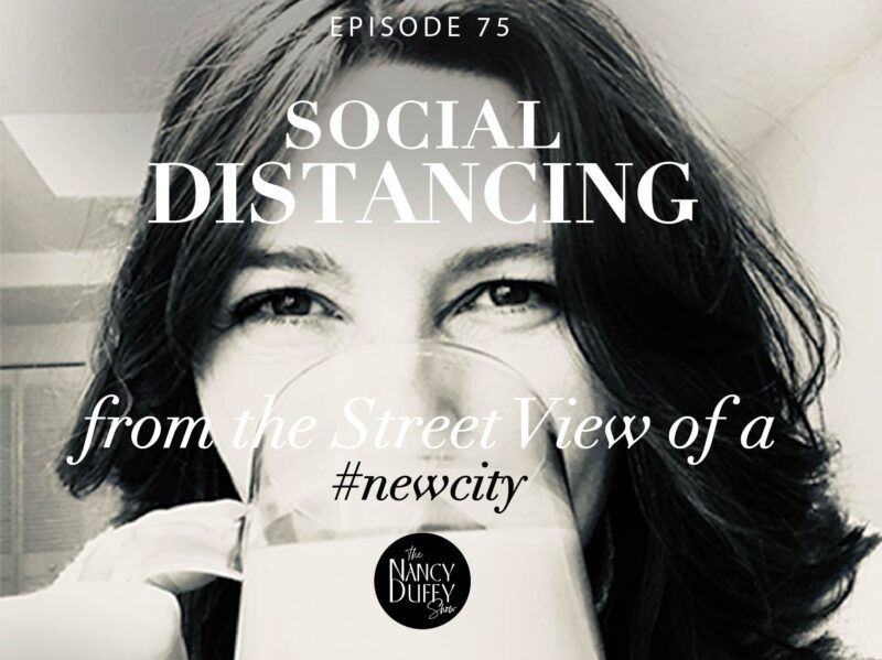 Ep 75, The Nancy Duffy Show. Social Distancing in a New City
