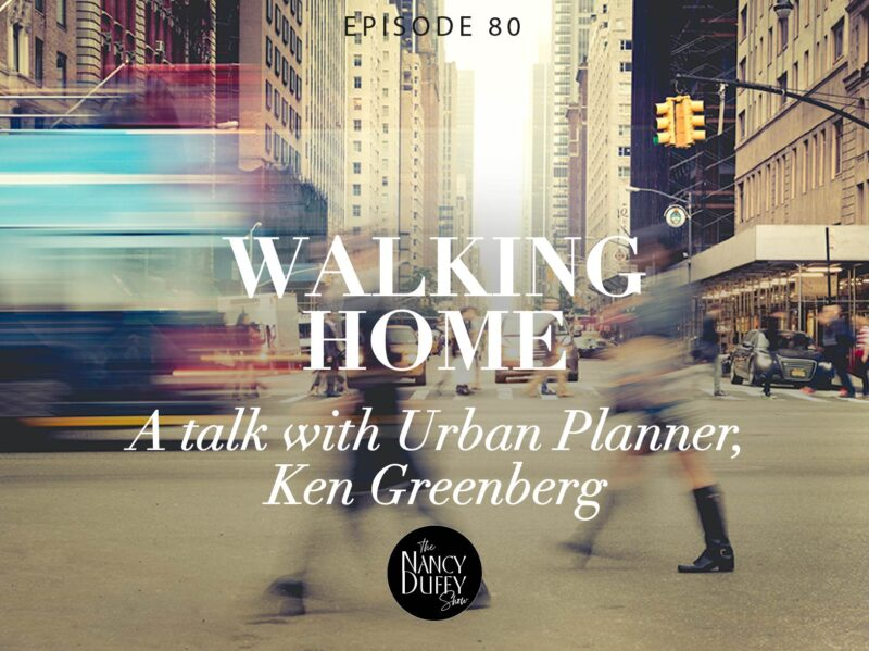 Where we live. Walking Home During and After a Crisis. A talk with urban planner, Ken Greenberg